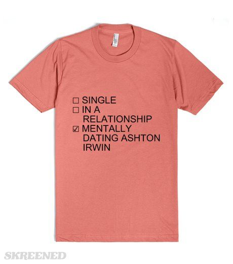 MENTALLY DATING ASHTON IRWIN  Printed on Skreened T-Shirt