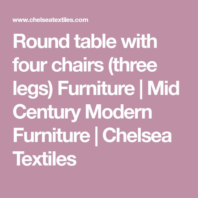 Round table with four chairs (three legs) Furniture | Mid Century Modern Furniture | Chelsea Textiles