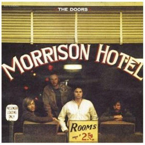 Morrison Hotel ~ The Doors, http://www.amazon.com/dp/B000MG1ZG0/ref=cm_sw_r_pi_dp_WCrpqb1RSQ1FG