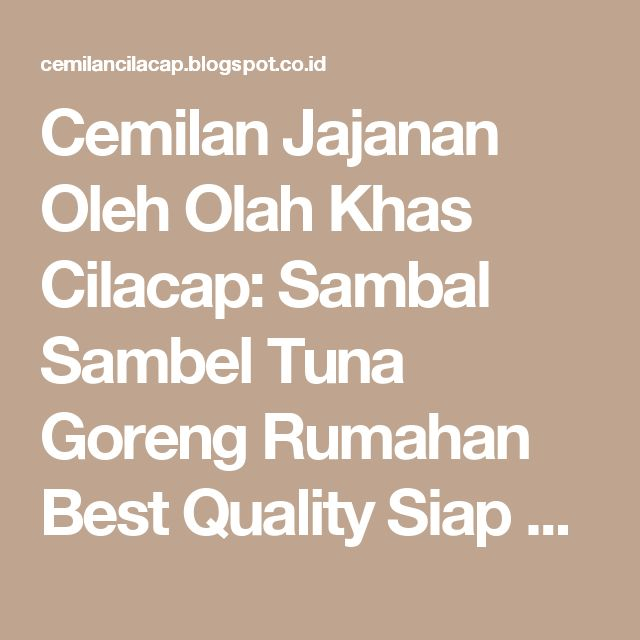 Cemilan Jajanan Oleh Olah Khas Cilacap: Sambal Sambel Tuna Goreng Rumahan Best Quality Siap Saji