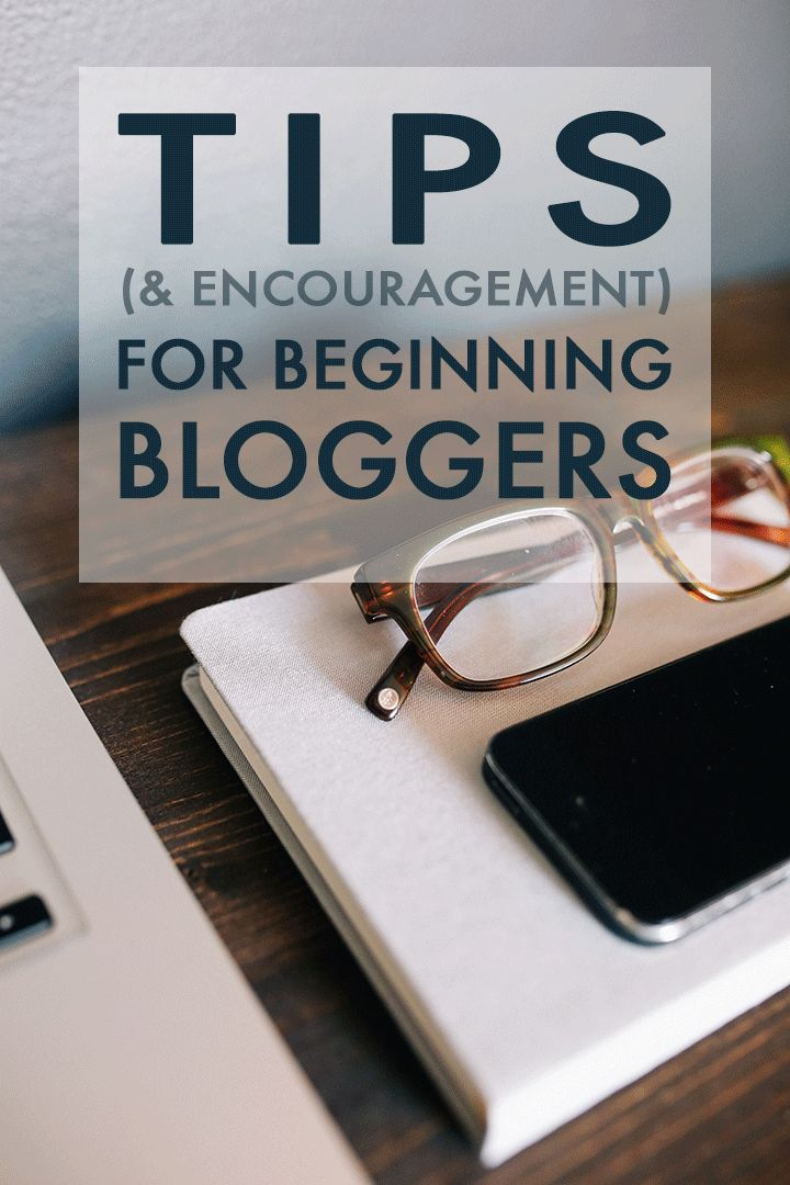 Tips and Encouragement for Beginning Bloggers