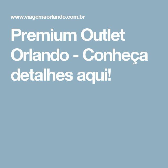 Premium Outlet Orlando - Conheça detalhes aqui!