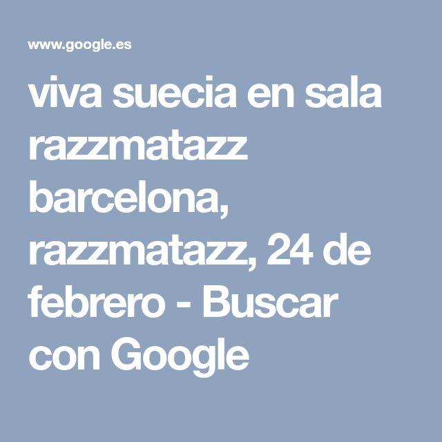 viva suecia en sala razzmatazz barcelona, razzmatazz, 24 de febrero - Buscar con Google