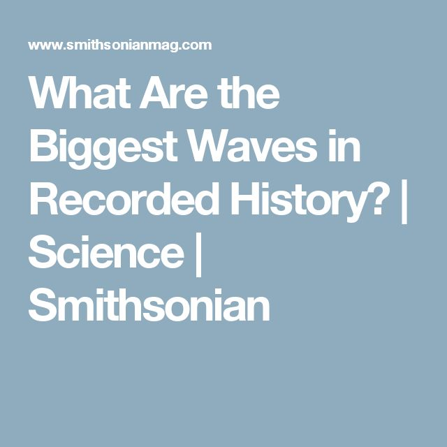 What Are the Biggest Waves in Recorded History?      |     Science | Smithsonian
