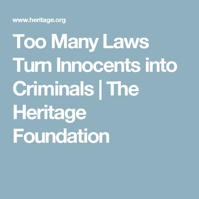Too Many Laws Turn Innocents into Criminals | The Heritage Foundation