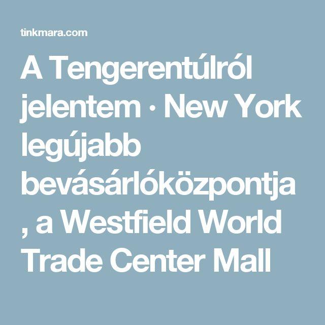 A Tengerentúlról jelentem · New York legújabb bevásárlóközpontja, a Westfield World Trade Center Mall