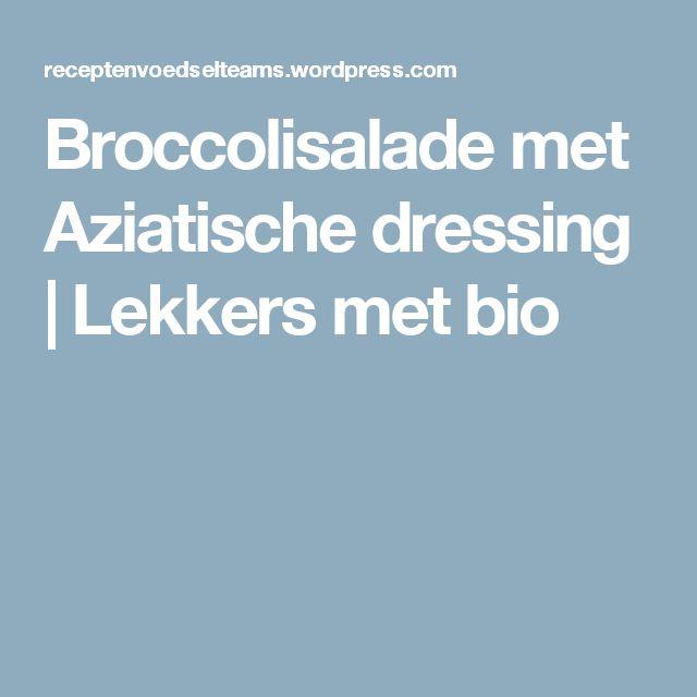 Broccolisalade met Aziatische dressing | Lekkers met bio