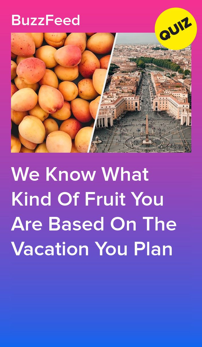 We Know What Kind Of Fruit You Are Based On The Vacation You Plan Kinds Of Fruits Fruit Types Of Fruit