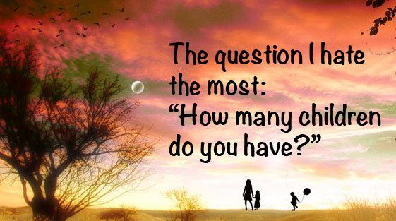 Just because it's usually followed by how old are they and it's still sad to explain.. But my answer is always 3