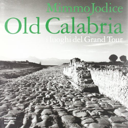Old Calabria : i luoghi del Grand Tour by Mimmo Jodice