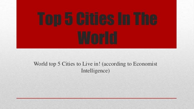 top-5-cities-in-the-world-to-live-in by Sam Kriss via Slideshare