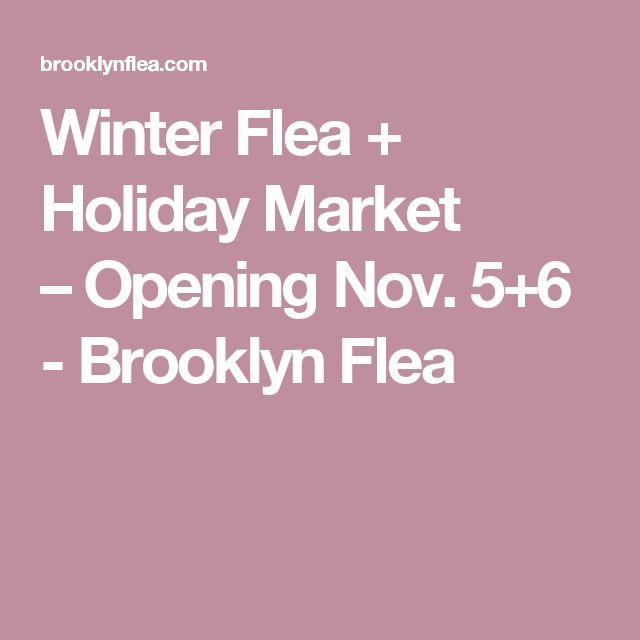 Winter Flea + Holiday Market –Opening Nov. 5+6 - Brooklyn Flea