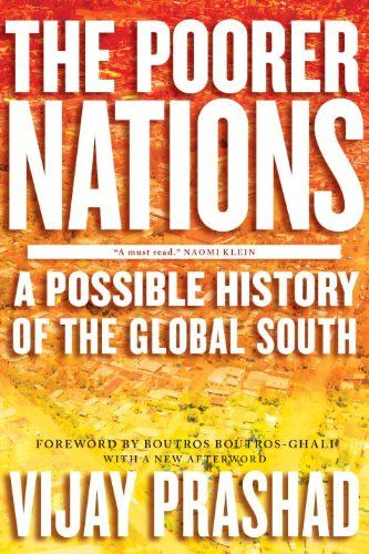 The Poorer Nations: A Possible History of the Global South by Vijay Prashad http://www.amazon.com/dp/1781681589/ref=cm_sw_r_pi_dp_0.pZvb0JDVYDA