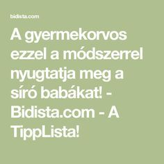 A gyermekorvos ezzel a módszerrel nyugtatja meg a síró babákat! - Bidista.com - A TippLista!