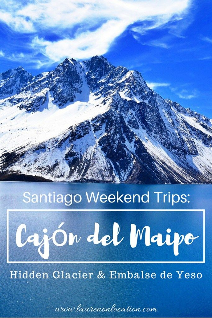 A weekend trip from Santiago to Cajón del Maipo. Hike to the Hidden Glacier and a trip to the Embalse de Yeso.