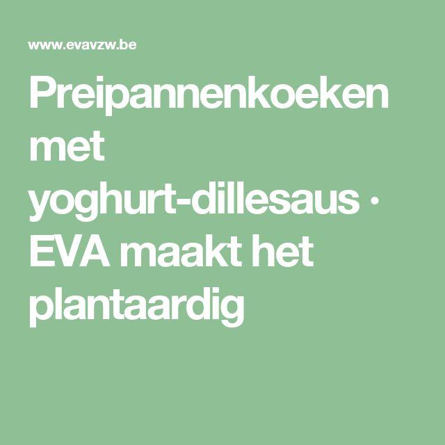 Preipannenkoeken met yoghurt-dillesaus · EVA maakt het plantaardig