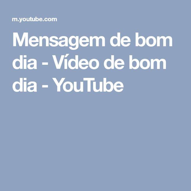 Mensagem De Bom Dia Vídeo De Bom Dia Youtube Coisas Para