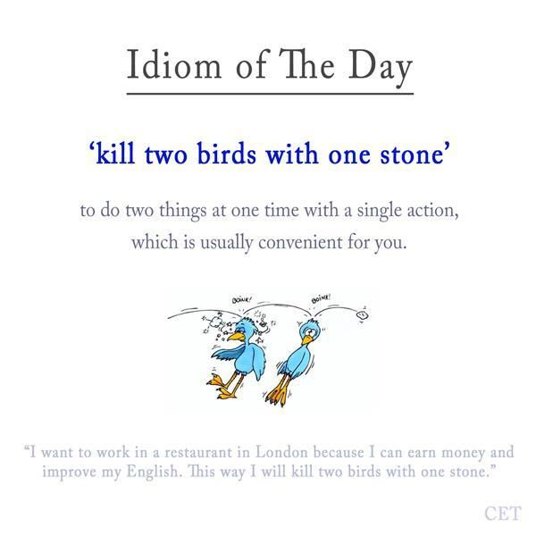 kill two birds with one stone idiom To accomplish two tasks with only one effort to use only one action to complete two tasks the only true way to kill two birds with one stone literally is to have the following involved: 1)kill two flightless birds with one very big stone 2) use one stone but recover it after each shot until two birds are killed 3)wait until two.