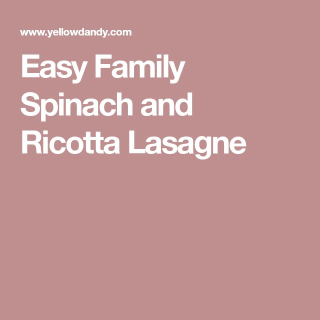 Easy Family Spinach and Ricotta Lasagne
