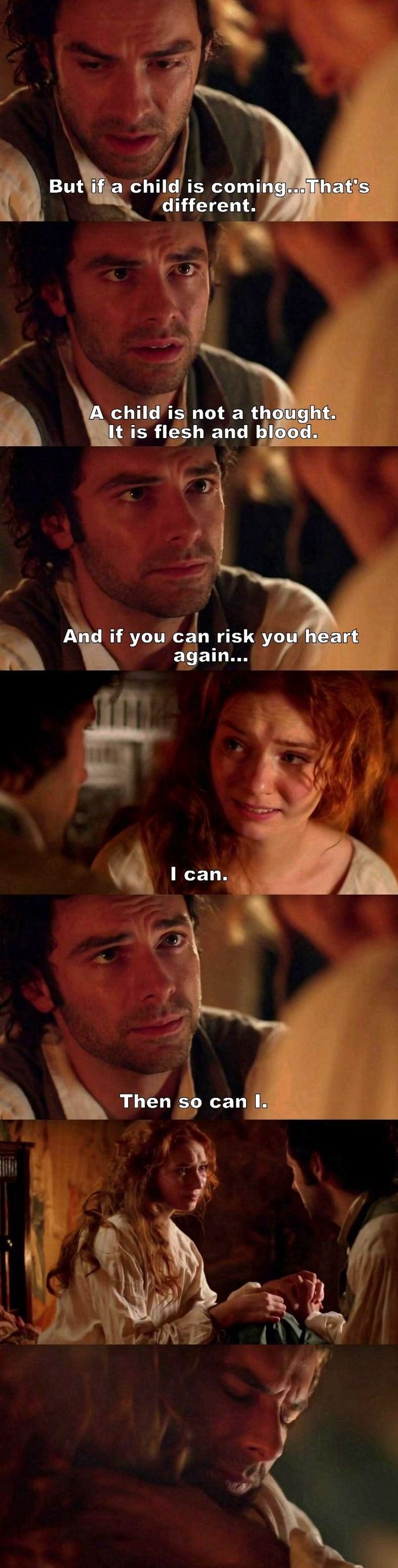 """A child is not a thought. It is flesh and blood. And if you can risk your heart again..."" - Ross and Demelza #Poldark"