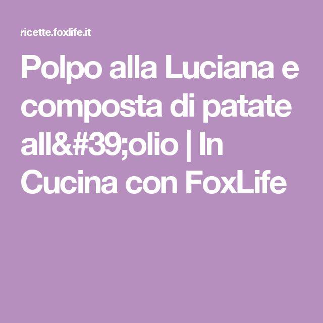 Polpo alla Luciana e composta di patate all'olio   In Cucina con FoxLife