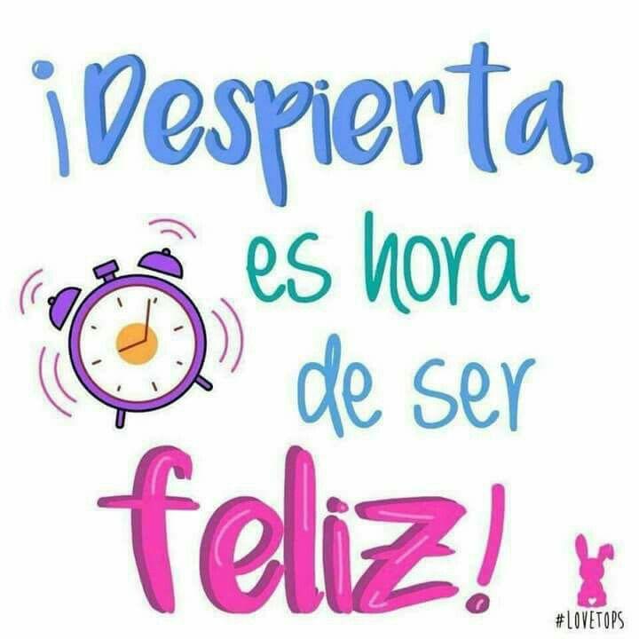 Despierta es hora de ser feliz. #vivealmáximo
