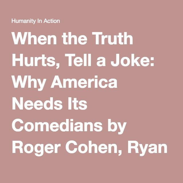 When the Truth Hurts, Tell a Joke: Why America Needs Its Comedians by Roger Cohen, Ryan Richards   Humanity in Action