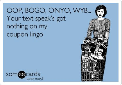 Your text speak's got nothing on my coupon lingo!!