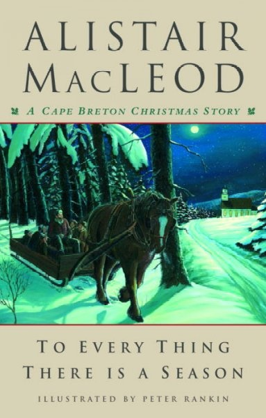 To every thing there is a season : a Cape Breton Christmas story / Alistair MacLeod ; with illustrations by Peter Rankin.