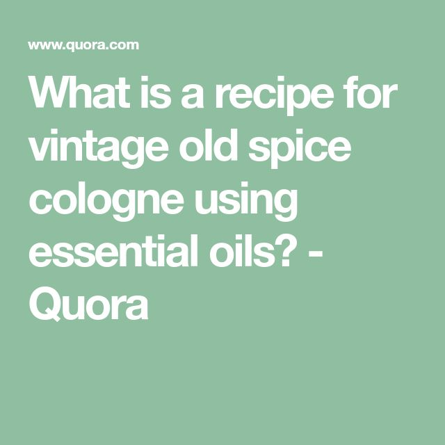 What Is A Recipe For Vintage Old Spice Cologne Using Essential
