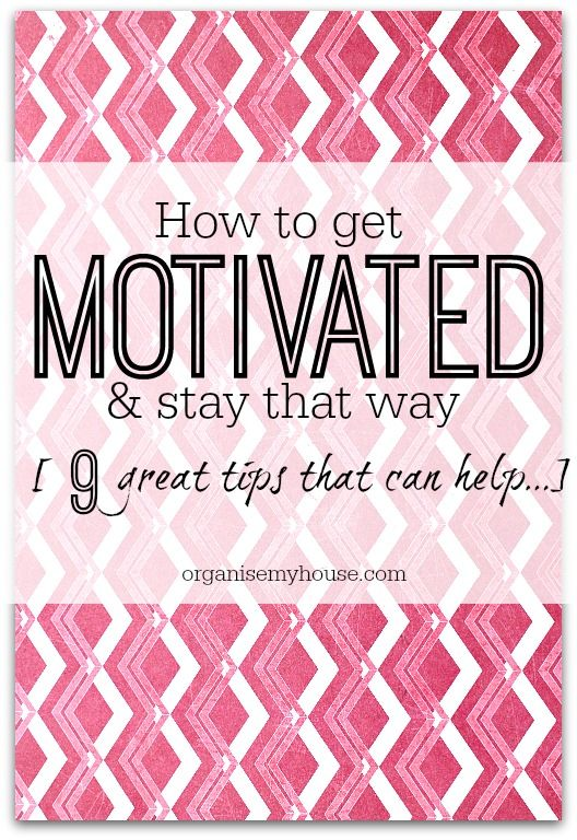 9 great ways to help you get motivated and stay that way - which will you use...
