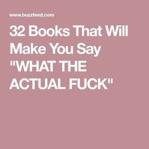 """32 Books That Will Make You Say """"WHAT THE ACTUAL FUCK""""Jessica Kelly"""