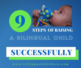 9 steps of raising a bilingual child successfully- how to from Trilingualchildren.com