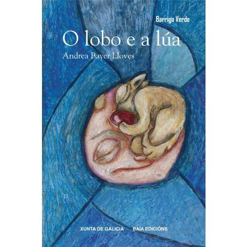 O lobo e a lúa / Andrea Bayer Lloves ; ilustracións de Chus Ferrín