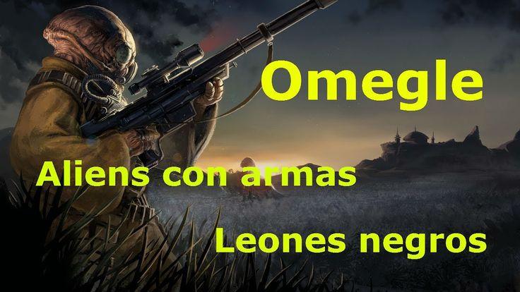 (Omegle) Aliens con armas , leones negros y mas