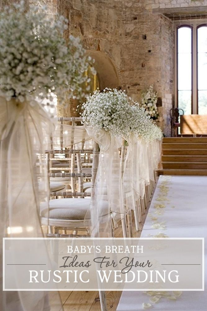 Baby S Breath Wedding Ideas For Rustic Weddings Wedding Forward Babys Breath Wedding Wedding Ceremony Chairs Wedding Flower Decorations