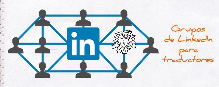 Conoce cuáles son los grupos en LinkedIn más utilizados por traductores e intérpretes.