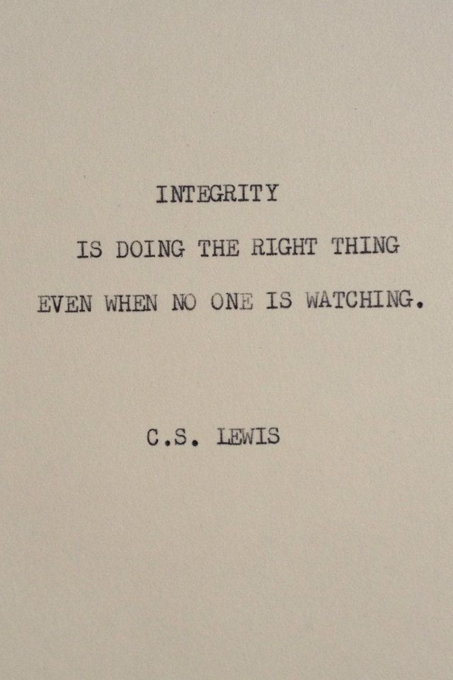 C.S. Lewis.. Some people post what they want to be instead of who they really are. Cheaters, liars and those who can't apologize lack a soul let alone integrity.