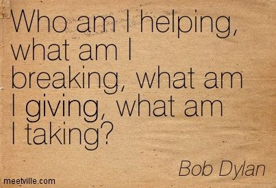 bob+dylan+quotes   Bob Dylan : Who am I helping, what am I breaking, what am I giving ...