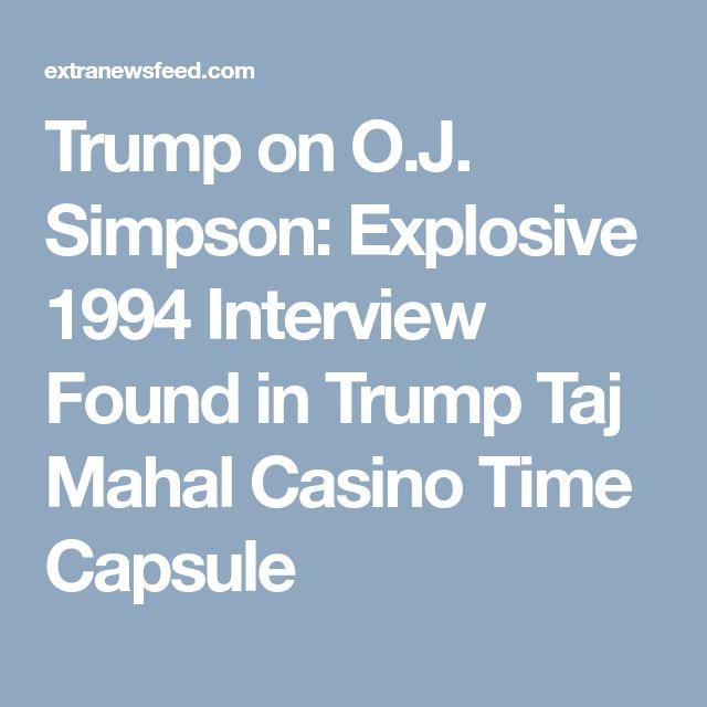 Trump on O.J. Simpson: Explosive 1994 Interview Found in Trump Taj Mahal Casino Time Capsule