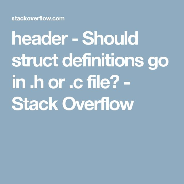 header - Should struct definitions go in .h or .c file? - Stack Overflow