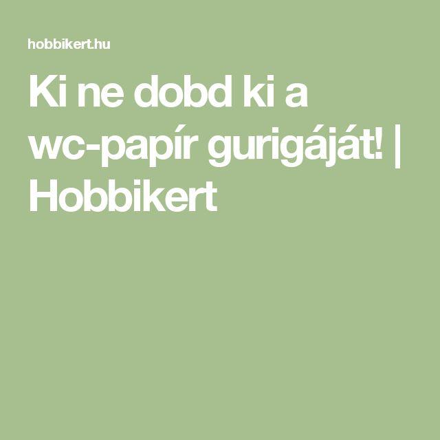 Ki ne dobd ki a wc-papír gurigáját! | Hobbikert