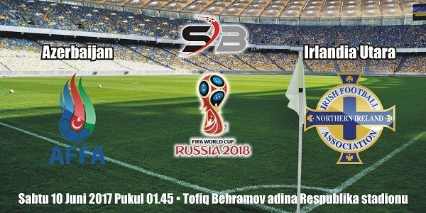 Prediksi Bola Azerbaijan vs Irlandia Utara 11 Juni 2017