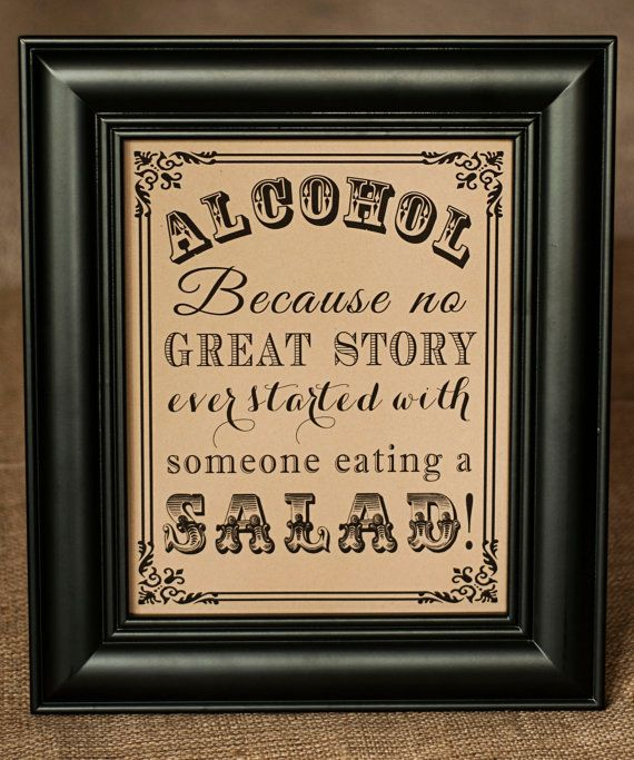 Alcohol Because No Great Story Ever Started With Someone Eating A Salad - Funny Printed Wedding Bar Sign