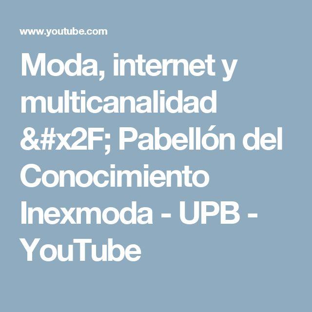 Moda, internet y multicanalidad / Pabellón del Conocimiento Inexmoda - UPB - YouTube