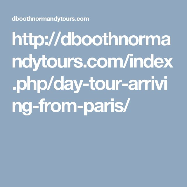http://dboothnormandytours.com/index.php/day-tour-arriving-from-paris/