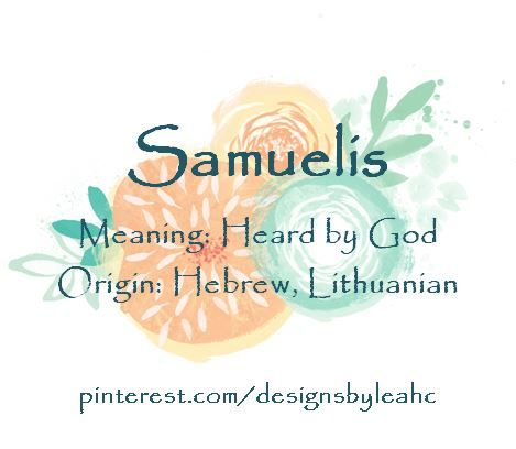 Baby Boy Name: Samuelis. Meaning: Heard by God. Origin: Hebrew, Lithuanian.