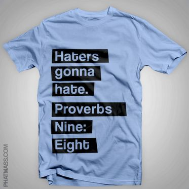 "Haha. Proverbs 9:8  ""Don't correct jealous, cynical people, they will hate you anyway"". Haha thats awesome"