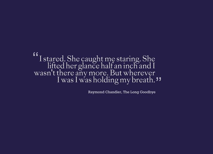 Raymond Chandler, The Long Goodbye. One of my favorite Chandlerisms.