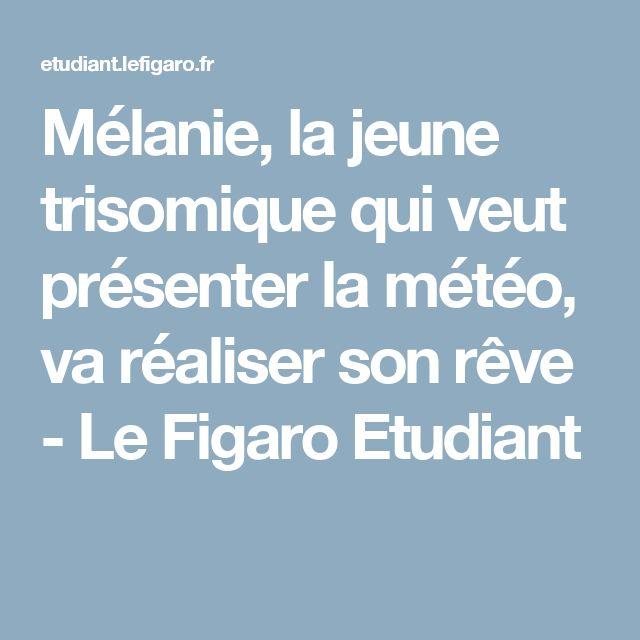 Mélanie, la jeune trisomique qui veut présenter la météo, va réaliser son rêve - Le Figaro Etudiant